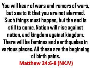 Matthew 24 6,7,8(NKJV)